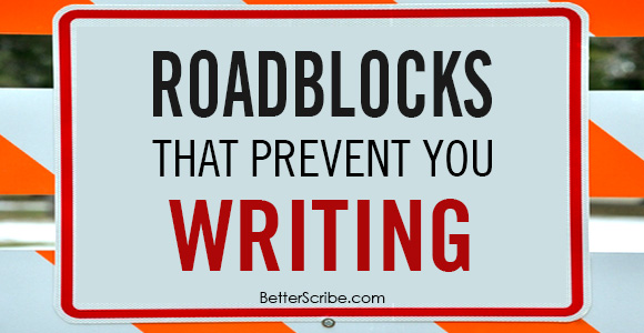 POOFness for MAR 12: LONG TRAIN RUNNIN' (SO GIVE ME YOUR MONEY) Roadblocks-prevent-you-writing-betterscribe